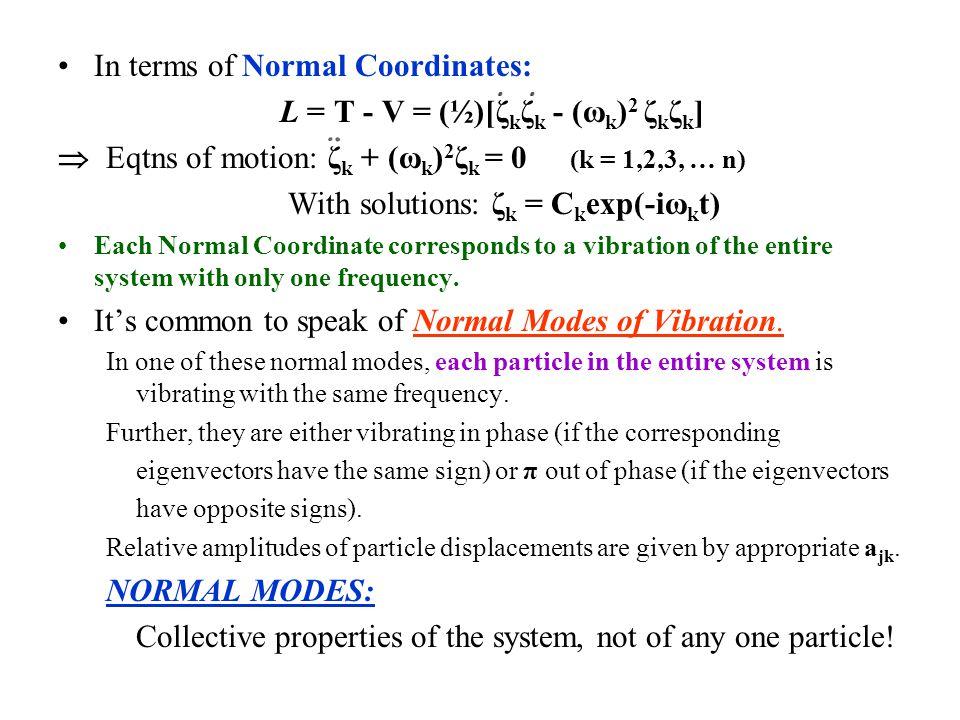 In terms of Normal Coordinates: L = T - V = (½)[ζkζk - (ωk)2 ζkζk]